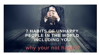 7 habits of unhappy people in the world including you