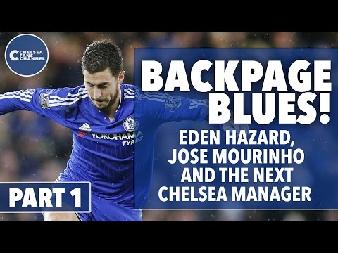Eden Hazard, Jose Mourinho & The Next Chelsea Manager | Back Page Blues Part 1