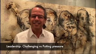 Leadership: Challenging vs Putting pressure