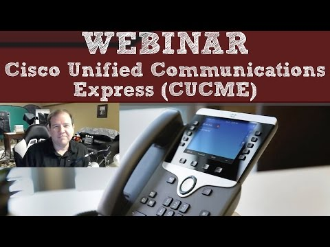WEBINAR: Cisco Unified Communications Manager Express (CUCME)