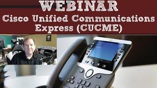 WEBINAR: Cisco Unified Communications Manager Express (CUCME)