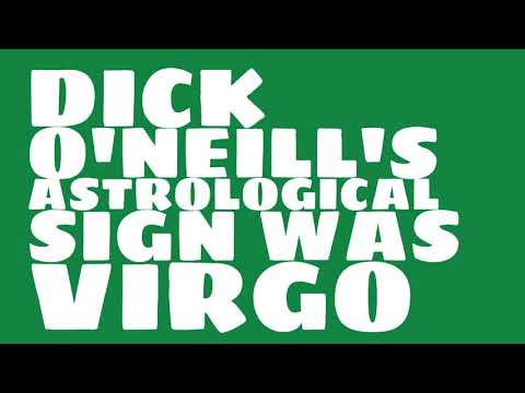 What was Dick O'Neill's birthday?