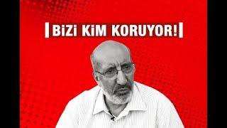 Abdurrahman Dilipak : Bizi kim koruyor!