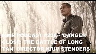 MMR Podcast #238 - 'Danger Close: The Battle Of Long Tan' Director Kriv Stenders