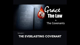 Grace, the Law & the Covenants, Episode 1