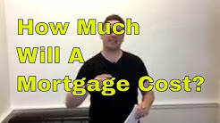 How Much Will A Mortgage Cost?