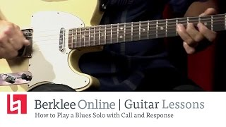 Berklee Online Blues Guitar Lesson: How to Play a Blues Solo with Call and Response
