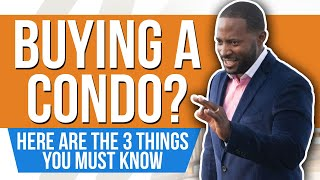 Buying A Condo? Here are the 3 Things You MUST know