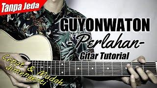 Download lagu (Gitar Tutorial) GUYONWATON - Perlahan (Versi Tanpa Jeda) |Mudah & Cepat dimengerti untuk pemula