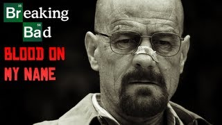 Breaking Bad || Blood On My Name