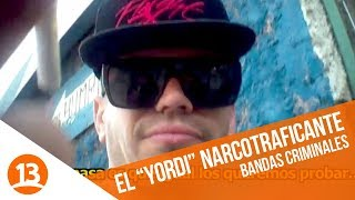 """Temible narcotraficante el """"Yordi""""   Bandas Criminales   Capítulo 3"""