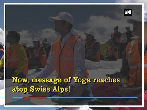 Now, message of Yoga reaches atop Swiss Alps! - Switzerland News
