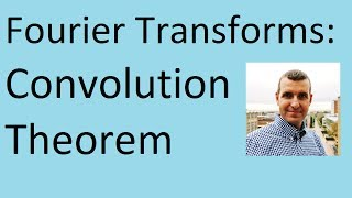 Convolution Theorem: Fourier Transforms
