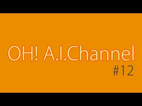 #12 【CM作ってみた】Oh! A.I.Channel