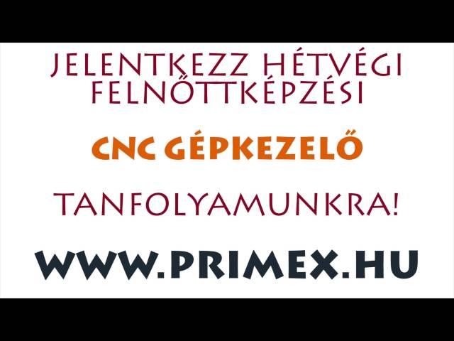 CNC gépkezel? OKJ-s hétvégi képzés - Primex Oktatási Kft.