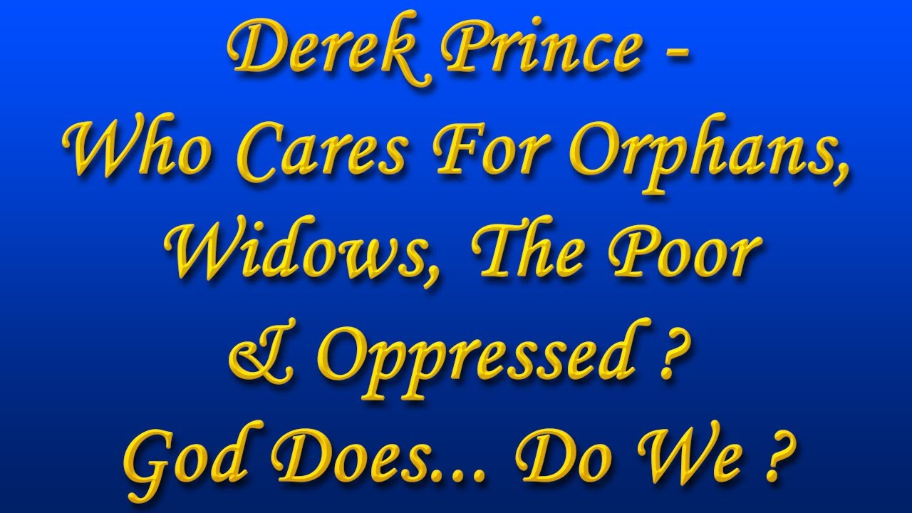 Orphans, Widows, the Poor and Oppressed