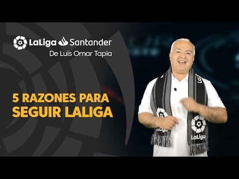 LaLiga De Luis Omar Tapia: 5 Razones Para Seguir LaLiga Santander