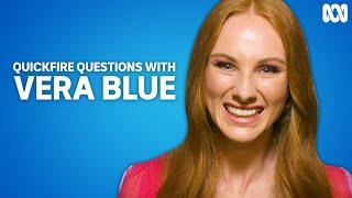 Vera Blue | Quickfire Questions