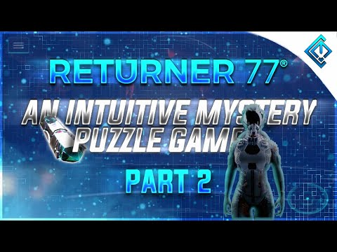 Returner 77 - An Intuitive Mystery Puzzle Game! (Pt. 2)