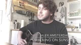 Alex Amsterdam - Walking On Sunshine (Katrina And The Waves Acoustic Cover)