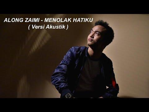 Along Zaimi - Menolak Hatiku (Versi Akustik)
