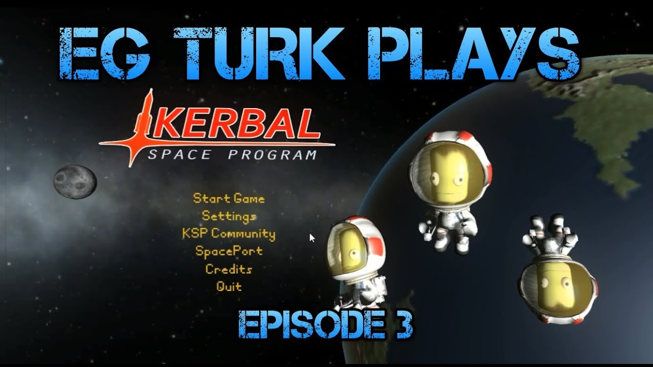 Kerbal Space Program With EG Turk - Episode 3 : You Spin Me Right Round