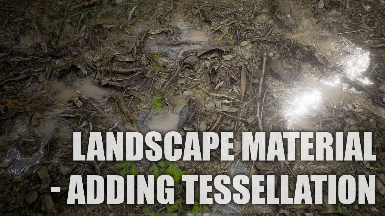 Landscape Material Tutorial - Adding Tessellation (Unreal Engine 4)