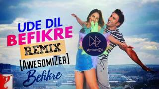 Download Hindi Video Songs - Ude Dil Befikre - REMIX | Befikre | [AwesomiZer]
