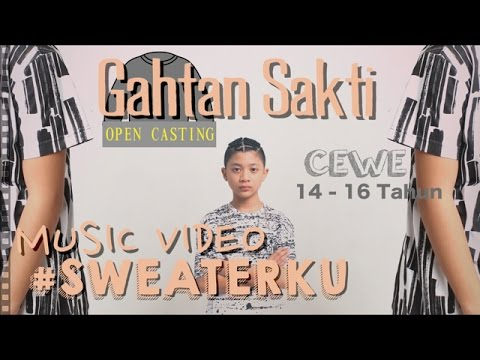 #SWEATERKU - GAHTAN SAKTI (OPEN CASTING SELURUH INDONESIA)