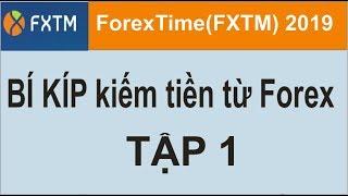 ForexTime(FXTM),tập 1,BI KÍP kiếm tiền từ FOREX bề vững, an toàn tuyệt đối, chiến lược 2019