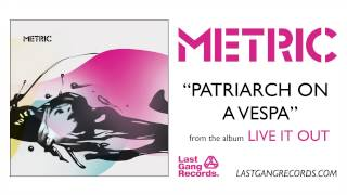 Metric - Patriarch On A Vespa