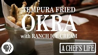 Tempura Fried Okra With Ranch Ice Cream | A Chef's Life | Pbs Food