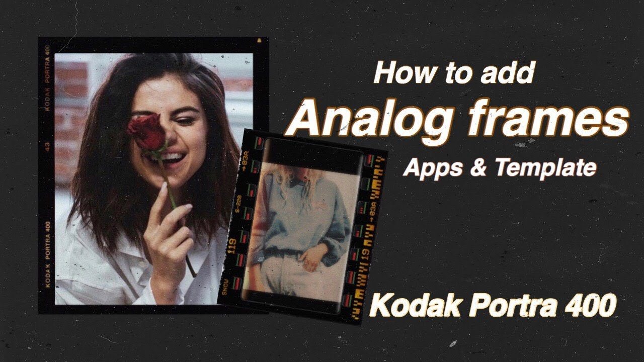 How to add ANALOG FRAMES to your frames // Kodak Portra 400 (Apps &  Template)