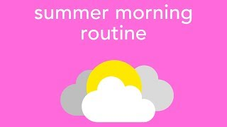 (productive) summer morning routine 2017
