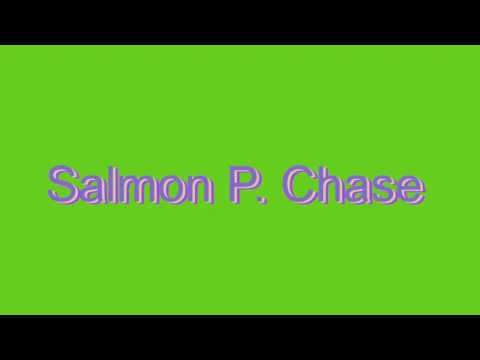 How to Pronounce Salmon P. Chase