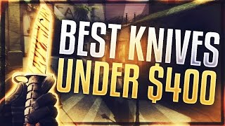 CSGO BEST KNIVES UNDER $400 (TOP 10 BEST CSGO KNIVES)