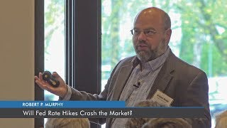 Will Fed Rate Hikes Crash the Market?   Robert Murphy