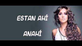 ESTÁN AHÍ - ANAHÍ (Con letra/ With Lyrics)