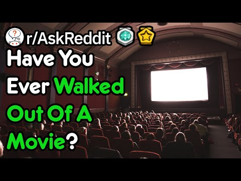 what-movies-have-you-walked-out-of?(r/askreddit)