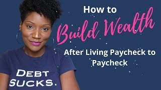 How to Build Wealth After Living Paycheck to Paycheck   Mindset, Ownership, Investing