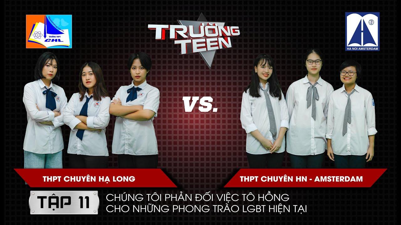 Trường Teen 2019 Tập 11 | THPT Chuyên Hạ Long  vs THPT Chuyên HN-Amsterdam | Tô hồng phong trào LGBT
