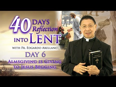 40 Days Reflection into Lent  DAY 6 ALMSGIVING IS GIVING TO JESUS BEGGING