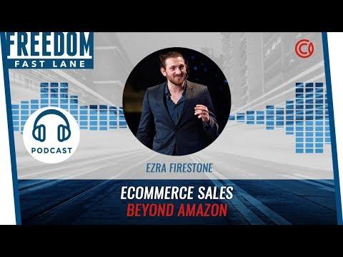 Step By Step To Ecommerce Sales Beyond Amazon w/ Ezra Firestone