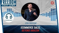Step By Step To Ecommerce Sales Beyond Amazon w/ Ezra Firestone