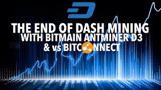 The End Of Dash Mining With Bitmain Antminer D3 Dash X11 15GH's | vs Bitconnect