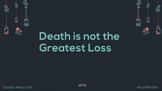Death is not the Greatest Loss - Quotes About Life