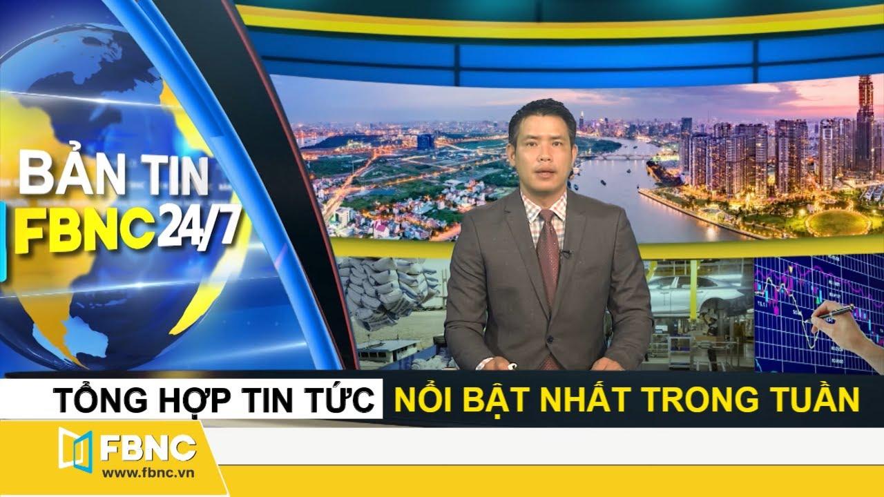 Tổng hợp tin tức Việt Nam nổi bật nhất trong tuần | Bản tin cuối tuần ngày 17/5/2020