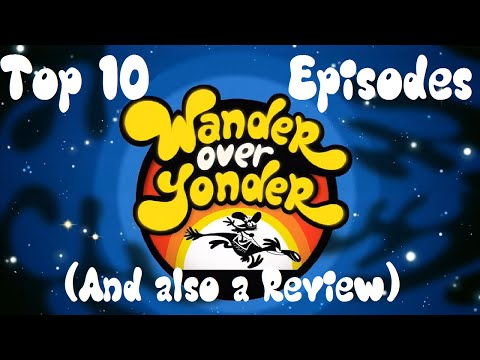 Top 10 Wander Over Yonder Episodes (And Also a Review)