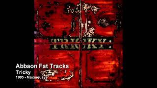 Tricky - Abbaon Fat Tracks [1995 - Maxinquaye]