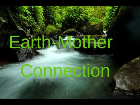 Earth-Mother Connection Meditation, feel the being of nature, natural sensitivity